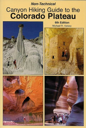 Non-Technical Canyon Hiking Guide to the Colorado Plateau, 6th Edition