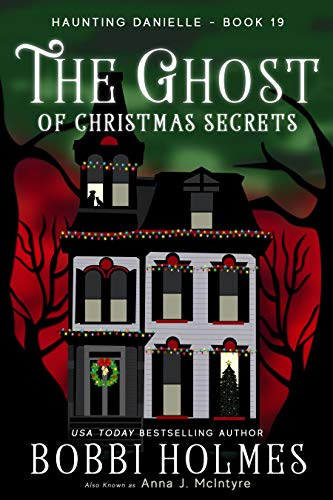 The Ghost of Christmas Secrets (Haunting Danielle Book 19) by [Holmes, Bobbi, McIntyre, Anna J]