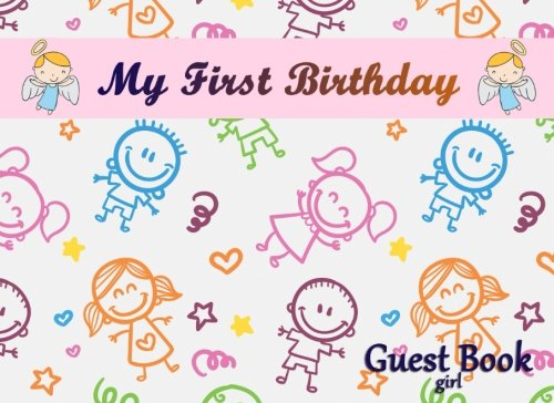 [EBOOK] My First Birthday Guest Book Girl: 100 Special Designed Pages for Messages & Memory Book (Birthday G<br />[R.A.R]