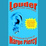 Louder: We Can't Hear You (Yet!), The Political Poems of Marge Piercy | Marge Piercy