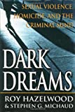 Dark Dreams: Sexual Violence, Homicide And The Criminal Mind