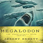Megalodon: The Prehistoric Life Series, Book 1 | Jeremy C. Hewett