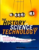 The History of Science and Technology: A Browser's Guide to the Great Discoveries, Inventions, and the People Who MadeThem from the Dawn of Time to Today