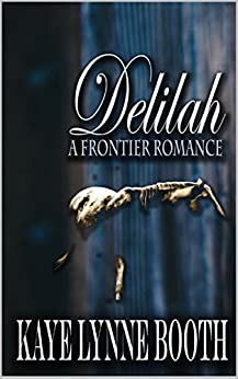 Delilah: The Frontier Romance: A Western (A Colorado Western Saga Book 1) by [Booth, Kaye Lynne]