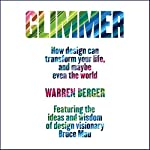 Glimmer: How Design Can Transform Your Life and Maybe Even the World | Warren Berger