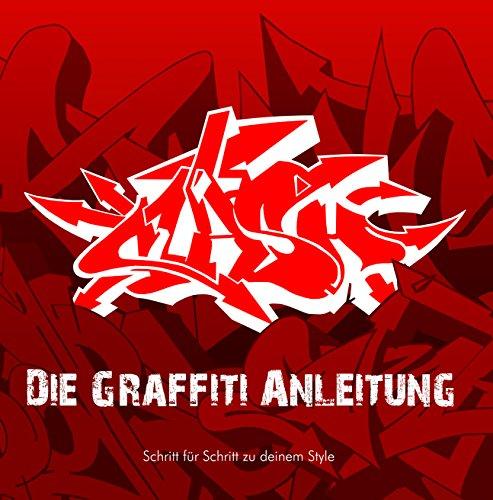 Die Graffiti Anleitung: Schritt für Schritt zu deinem Style (German Edition)