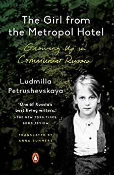 The Girl from the Metropol Hotel: Growing Up in Communist Russia by [Petrushevskaya, Ludmilla]