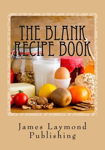 The Blank Recipe Book: My Own Cookbook by James Laymond