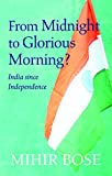 From Midnight to Glorious Morning?: India Since Independence