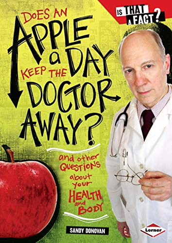 - Does an Apple a Day Keep the Doctor Away?: And Other Questions about Your Health and Body (Is That a Fact?)