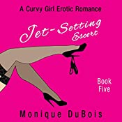Jet-Setting Escort: A Curvy Girl Erotic Romance (Book 5) | Monique DuBois