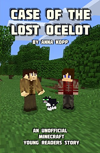 Case of the Lost Ocelot: An Unofficial Minecraft Young Readers Story