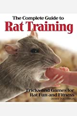 The Complete Guide to Rat Training: Tricks and Games for Rat Fun and Fitness [Paperback]