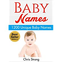 Baby Names : 1200 Unique and Unusual Baby Names (FREE BONUS): Baby Names : Baby names 2016 (Baby names, baby names book, baby names 2016, baby names and meanings, baby names book free,)