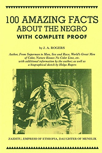 : 100 Amazing Facts About the Negro with Complete Proof: A Short Cut to The World History of The Negro