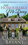 The Honourable Mr Darcy: a Pride and Prejudice Regency Variation