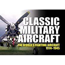 Classic Military Aircraft: The World's Fighting Aircraft 1914-1945