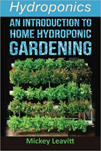 Amazon.com: Hydroponics: An Introduction To Home Hydroponic Gardening  (9781515082606): Mickey Leavitt: Books