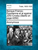 Banque Franco-Egyptienne et Al Against John Crosby, Anonymous, 1275078710