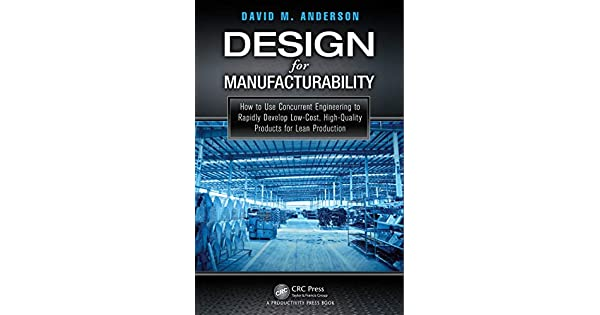 Design For Manufacturability High Quality Products For Lean Production How To Use Concurrent Engineering To Rapidly