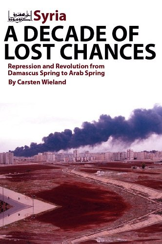 Syria - A Decade of Lost Chances: Repression and Revolution from Damascus Spring to Arab Spring