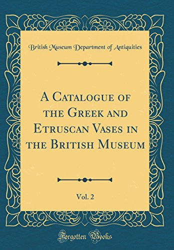 A Catalogue of the Greek and Etruscan Vases in the British Museum, Vol. 2 (Classic (Greek Sculpture Costume)