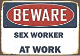 Any and All Graphics SEX WORKER Vintage antique looking BEWARE At WORK 9''X12'' aluminum novelty street sign.
