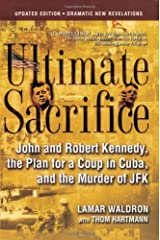 Ultimate Sacrifice: John and Robert Kennedy, the Plan for a Coup in Cuba, and the Murder of JFK Paperback