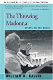 The Throwing Madonna, William H. Calvin, 0595160492