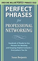 Perfect Phrases for Professional Networking: Hundreds of Ready-to-Use Phrases for Meeting and Keeping Helpful Contacts - Everywhere You Go (Perfect Phrases Series)