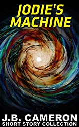 Jodie's Machine (J.B. Cameron short story collection Book 2)