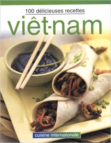 Lire Viet-nam - 100 delicieuses recettes pdf, epub ebook