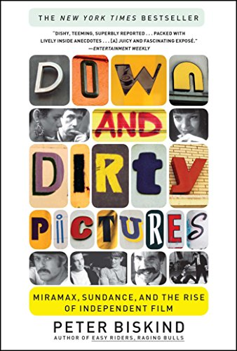 Down and Dirty Pictures: Miramax, Sundance, and the Rise of Independent Film (Down Dirty Pictures)