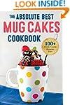 Absolute Best Mug Cakes Cookbook: 100...