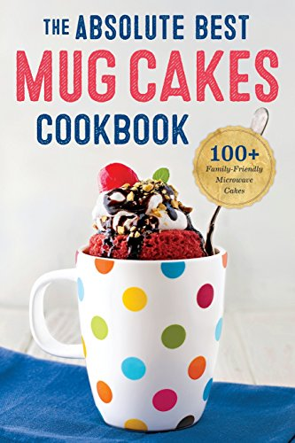 Absolute Best Mug Cakes Cookbook: 100 Family-Friendly Microwave Cakes by Rockridge Press