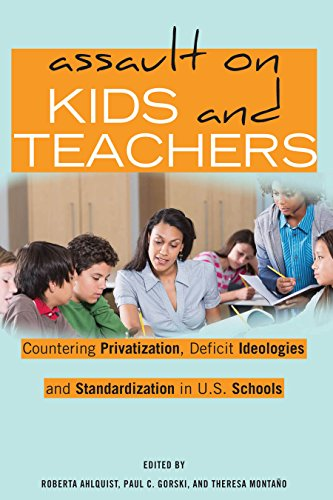 Assault on Kids and Teachers: Countering Privatization, Deficit Ideologies and Standardization in U.S. Schools (Counterpoints)