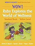 img - for Wow! Ruby Explores the World of Wellnss:Stdnt By-Yellow Lvl-Paper: Student Book (World of Wellness Health Education Series) book / textbook / text book