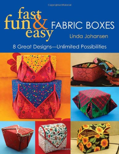 Fast, Fun & Easy Fabric Boxes: 8 Great Designs-Unlimited Possibilities - $16.95