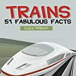 Trains: 51 Fabulous Facts | Lucy Wilson