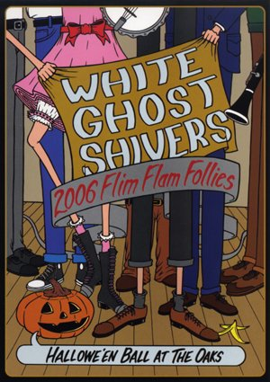 White Ghost Shivers, 2006 Flim Flam Follies, Halloween Ball At The Oaks