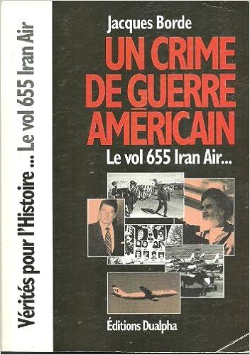 """Téléchargements gratuits de Kindle sur AmazonUn crime de guerre americain: Vol 655 Iran Air (Collection """"Verites pour l'histoire"""") (French Edition) by Jacques Borde (Littérature Française) PDF DJVU FB2"""
