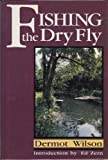 Fishing the Dry Fly, Dermot Wilson, 1558210288