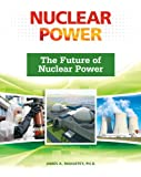 The Future of Nuclear Power, Mahaffey, James A., 0816076545