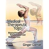 Medical Therapeutic Yoga: Biopsychosocial Rehabilitation and Wellness Care
