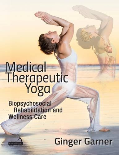 (Medical Therapeutic Yoga: Biopsychosocial Rehabilitation and Wellness Care)