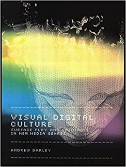 Visual Digital Culture: Surface Play and Spectacle in New Media Genres (Sussex Studies in Culture and Communication) by Andrew Darley (2000-06-10)