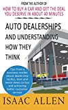 Auto Dealerships and Understanding How They Think: Tips from a business insider about dealership tactics, best and worst times to buy and achieving better customer service.