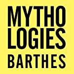 Mythologies: The Complete Edition, in a New Translation | Annette Lavers (translator),Roland Barthes,Richard Howard (translator)