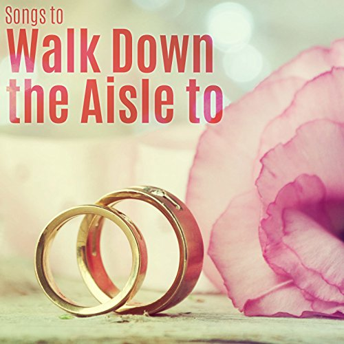 Songs To Walk Down The Aisle To By Various Artists On