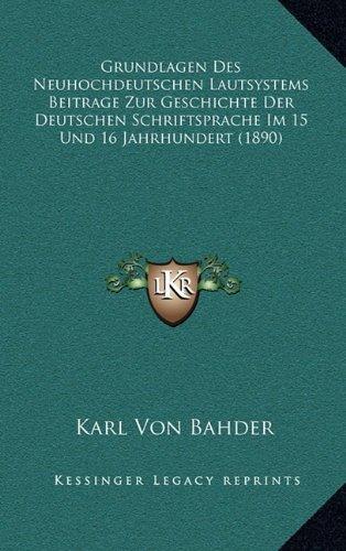 Read Online Grundlagen Des Neuhochdeutschen Lautsystems Beitrage Zur Geschichte Der Deutschen Schriftsprache Im 15 Und 16 Jahrhundert (1890) (German Edition) pdf